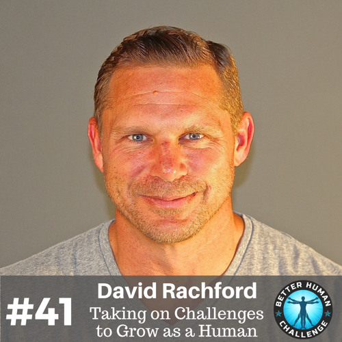 #41 If it Doesn't Challenge You, It Won't Change You - David Rachford on the Power of Challenges