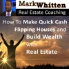 How to Make Quick Cash Flipping Houses and Build Wealth with Real Estate - Mark Whitten
