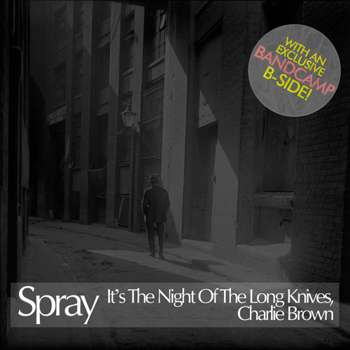 Spray - It's The Night Of The Long Knives, Charlie Brown (Nick James mix)