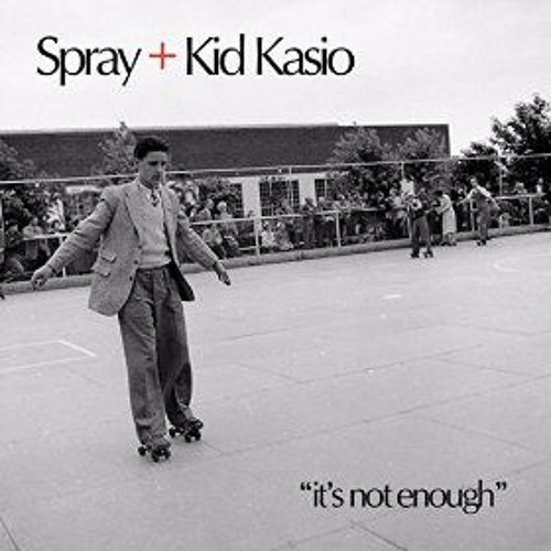 Spray + Kid Kasio - It's Not Enough