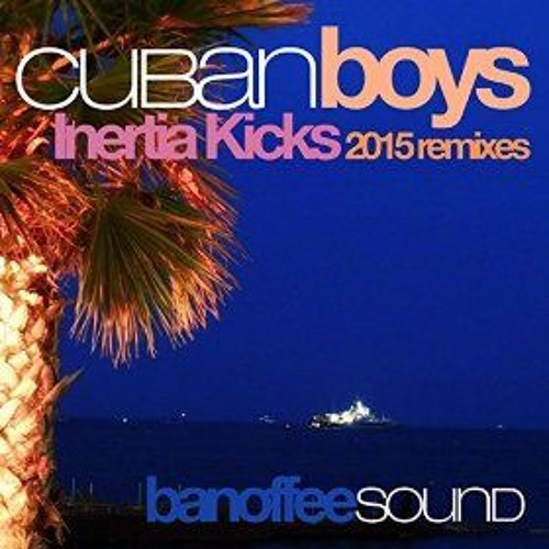 Cuban Boys - Inertia Kicks 2015 (The Cylinders remix)