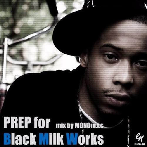 Prep for Black Milk Works - mix by MONOm.i.c