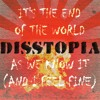 Disstopia - It's The End of the World As We Know It (And I Feel Fine)