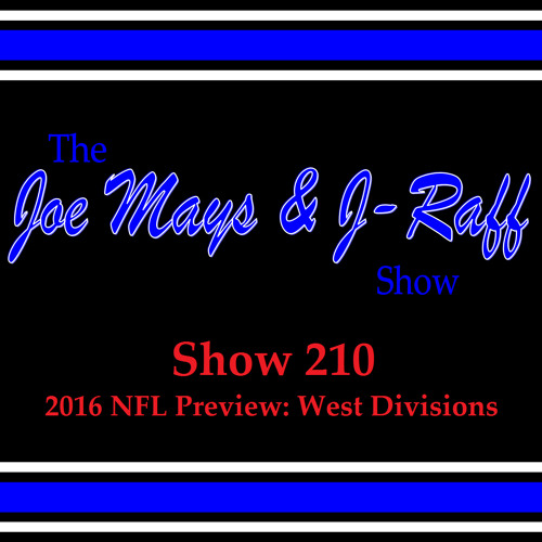 The Joe Mays & J-Raff Show: Episode 210 - 2016 NFL Preview: West Divisions