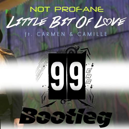 Not Profane ft. Carmen & Camille - Little Bit Of Love (99ers Bootleg)
