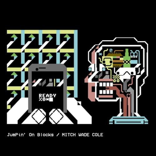 Mitch Wade Cole // Jumpin On Blocks
