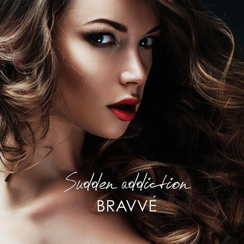 Bravve - Sudden Addiction