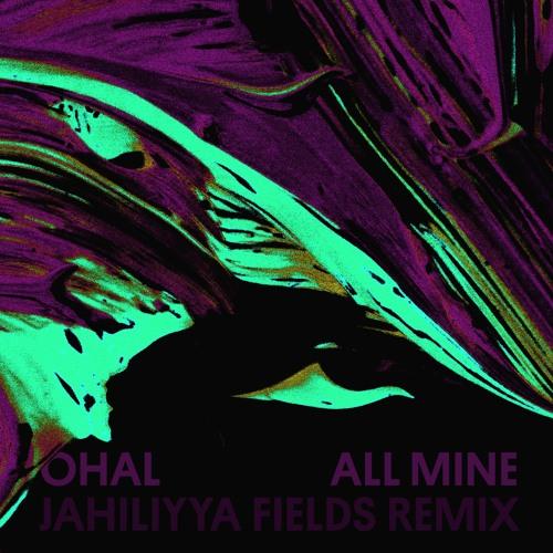 Ohal - All Mine (Jahiliyya Fields Remix)