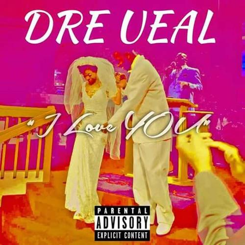 Dre Ueal I Love U