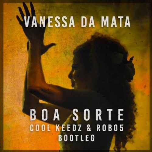 Vanessa Da Mata - Boa Sorte (Cool Keedz & Robo5 Bootleg)