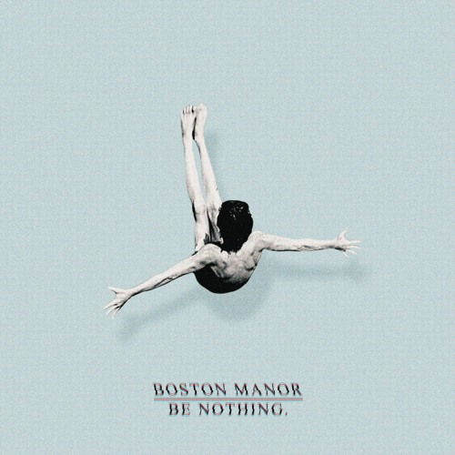 "Boston Manor ""Be Nothing"""