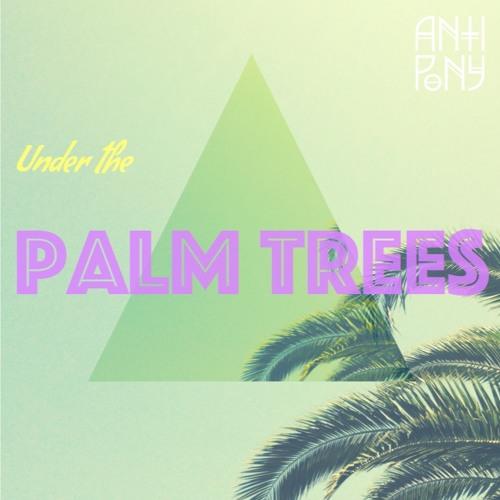 Anti Pony - Under The Palm Trees