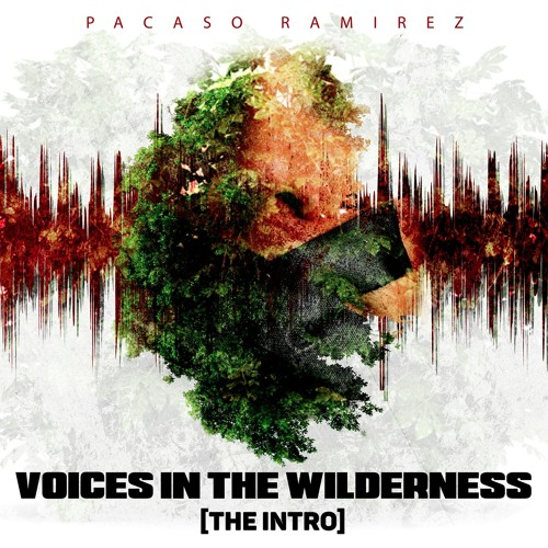 Voices In The Wilderness [Intro] By Pacaso Ramirez