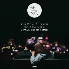 Comfort You feat. Fractures (J Paul Getto Remix)