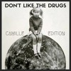 -Don't Like The Drugs- C∆MILLE EDITION