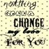 Nothing Gonna Change  My Love For You file gốc 89 MB