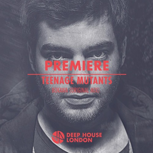 premiere teenage mutants bokawa original mix by deep