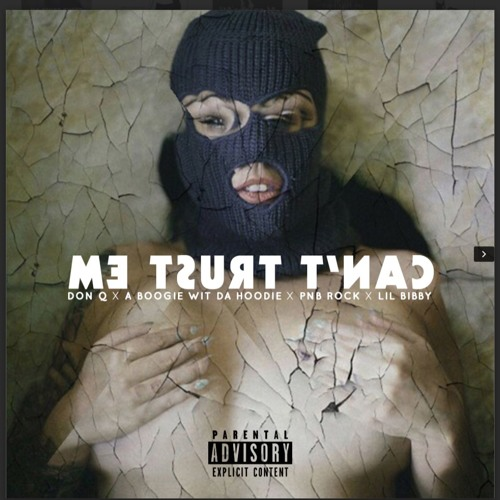 "donqhbtl ""Cant Trust Em"" Ft PnB Rock, Lil Bibby, Don Q, A Boogie prd by ibeats soundcloudhot"