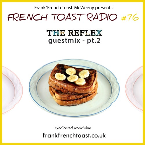 French Toast Radio #76: The Reflex guestmix (pt.2)