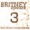 Britney Spears - 3 (Dimo vs Moto Blanco Club Mix)