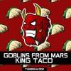 Goblins From Mars - King Taco [Break Release]