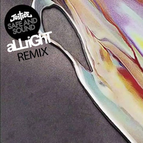 Justice - Safe and Sound (aLLriGhT Remix)