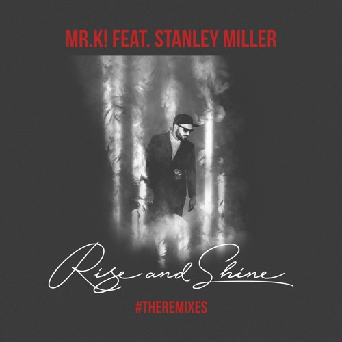 Mr.K! feat. Stanley Miller - Rise and Shine (Diamond Eyes Remix)