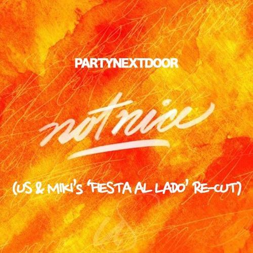 PARTYNEXTDOOR - Not Nice (US & Miki's 'FIESTA AL LADO' RE-CUT)