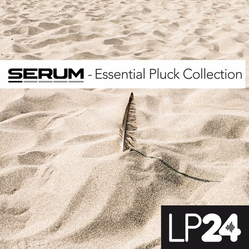 SERUM Essential Pluck Collection by LP24 | LP24 | Free Listening on