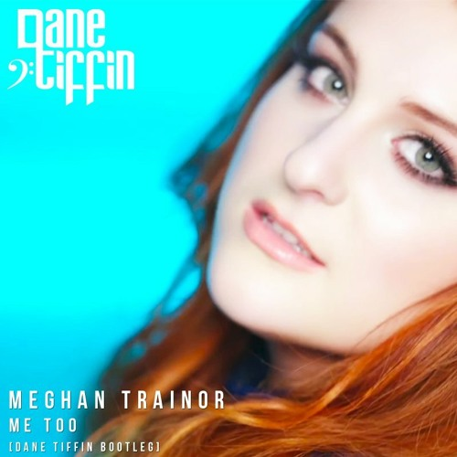 Meghan Trainor - Me Too (Dane Tiffin Bootleg)
