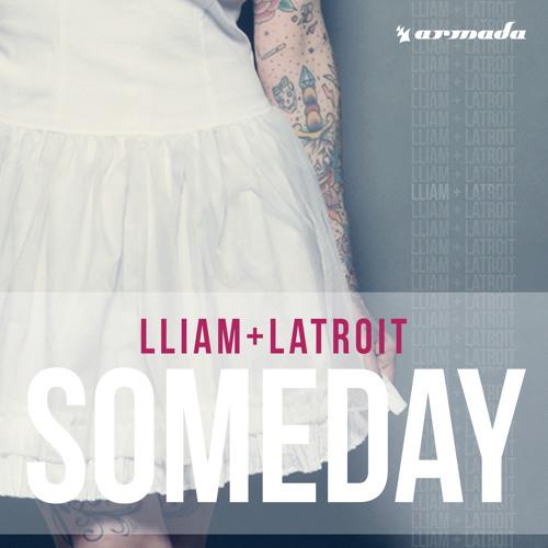 Lliam + Latroit - Someday [OUT NOW]
