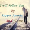 I Will Follow You (By Rapper Apurba & Tanz)