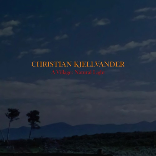 Christian Kjellvander - A Village: Natural Light (Snippets)