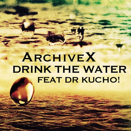 "Archive X feat Dr. Kucho! ""Drink The Water"""