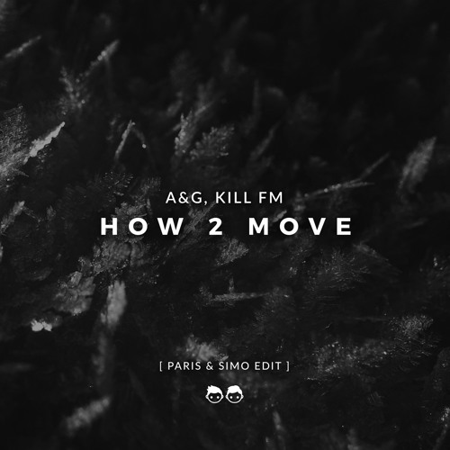A&G, Kill FM - How 2 Move (Paris & Simo Edit)