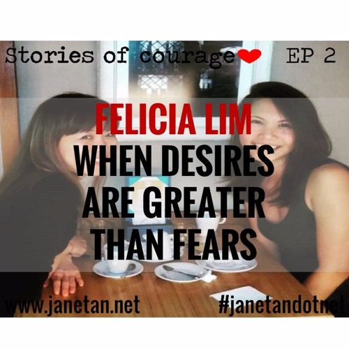 Stories of Courage EP 2 - When desires are greater than fears | Presenting Felicia Lim