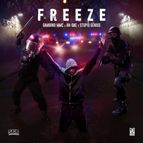 Freeze (Gambino MMC x An-One x Stupid Genius). #SCR