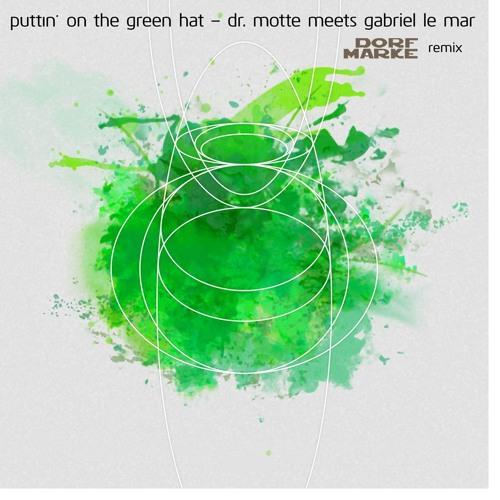Dr. Motte meets Gabriel Le Mar - Putting On The Green Hat (Dorfmarke Remix)