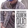 Download Carlitos Rossy - Quien Dijo Amigos (Angel Martin Cumbia Mix) FREE Mp3