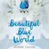 Beautiful Blue World by Suzanne LaFleur, read by Christy Carlson Romano
