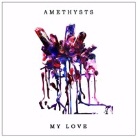 Amethysts - My Love