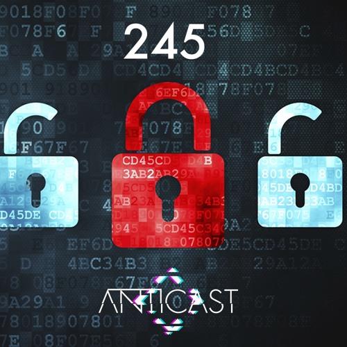 AntiCast 245 – Vigilância e Segurança: a sua Privacidade Online