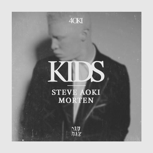 Steve Aoki & MORTEN - Kids (Original Mix)