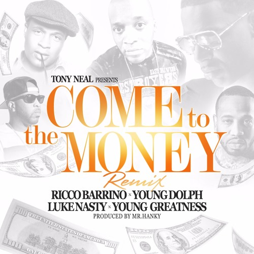 Tony Neal, Young Dolph, Young Greatness, DJ Luke Nasty – Come To The Money (ft Ricco Barrino) @IamTonyNeal @YoungDolph