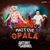 Antony E Gabriel - Bebendo Mais Que Opala