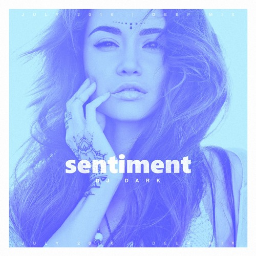 Dj Dark - Sentiment (July 2016 Deep Mix)