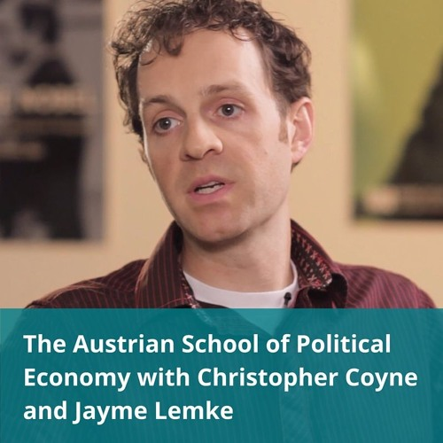 The Austrian School of Political Economy with Christopher Coyne and Jayme Lemke