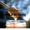 Honey in the morning