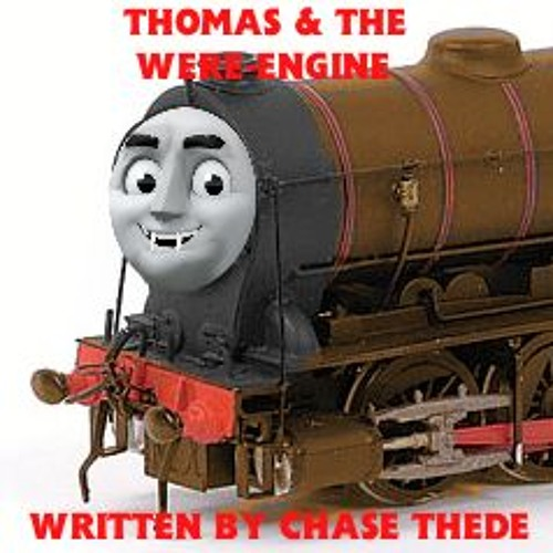 Thomas & The Were-Engine (Narration) by Chase The