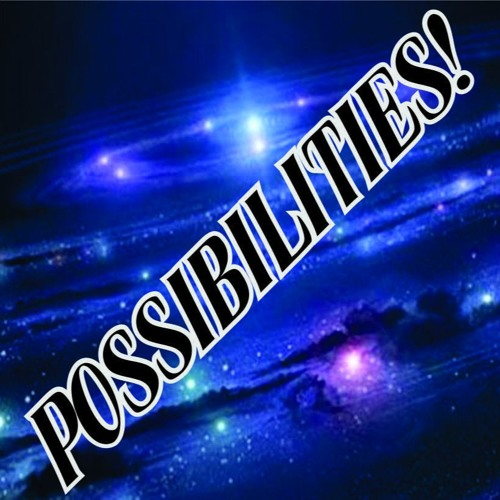 Possibilities!